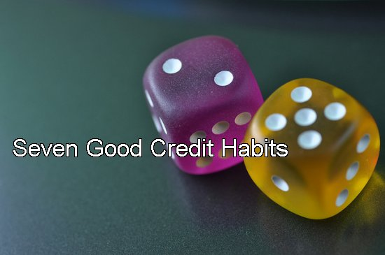 Seven Good Credit Habits